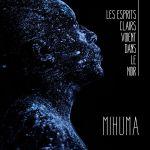 Mihuma Les esprits clairs voient dans le noir