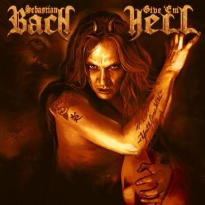 Sebastian Bach GIve Em Hell