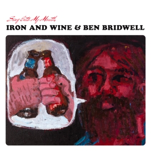 iron-wine-ben-bridwell-sing-into-my-mouth