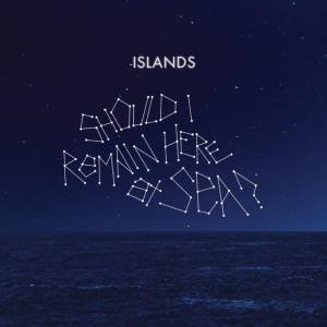 Islands Should I remain here at sea