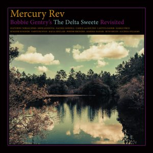 mercury rev bobbie gentry s the delta sweete revisited