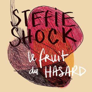stefie shock le fruit du hasard